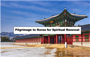 Pilgrimage to Korea for Spiritual Renewal
