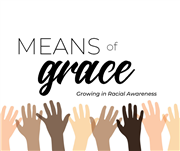 Means of Grace: Growing In Racial Awareness
