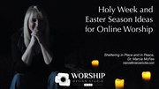 Holy Week and Easter Season Online Worship Ideas from Dr. Marcia McFee