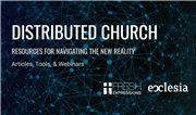 Distributed Church: Resources for Navigating The New Reality