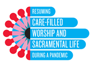 Resuming Care-Filled Worship and Sacramental Life During a Pandemic