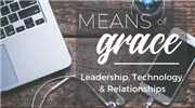 Means of Grace: Leadership, Technology, & Relationships