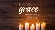 Means of Grace: Remembering the Saints