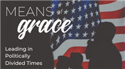 Means of Grace: Leading in Politically Divided Times
