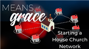 Means of Grace: Starting a House Church Network