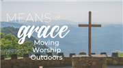 Means of Grace: Moving Worship Outdoors
