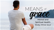 Means of Grace: Mental and Spiritual Health - Body, Mind, and Soul