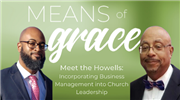 Means of Grace: Meet the Howells - Incorporating Business Management into Ministry Leadership