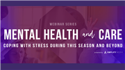 Mental Health and Care: Coping with Stress During This Season and Beyond