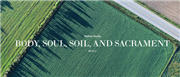 Body, Soul, Soil, and Sacrament