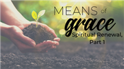 Means of Grace: Spiritual Renewal, Part 1