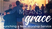Means of Grace: Launching a New Worship Service