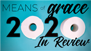 Means of Grace: 2020, A Year in Review with Our Hosts