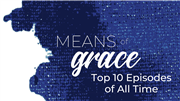 Top 10 Means of Grace Episodes of All Time