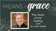 Means of Grace: The Heart of Our Calling with Dr. Sam Wells