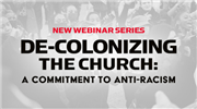 De-Colonizing the Church: A Commitment to Anti-Racism
