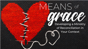 Means of Grace: Developing a Ministry of Reconciliation in Your Context