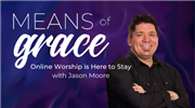 Means of Grace: Online Worship is Here to Stay with Jason Moore