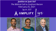 Amplify Live: Justice or Just Us? The Biblical Call to Confront Racism