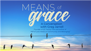 Means of Grace: A Conversation with Greg Jarrell