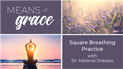 Means of Grace: Square Breathing Practice with Dr. Melanie Dobson